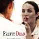 Pretty Dead (2013) - Found Footage Films Movie Poster (Found Footage Horror)